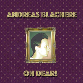 Andreas Blachere - Oh Dear!